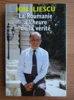 Anticariat: Ion Iliescu - La Roumanie a l`heure de la verite