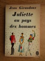Anticariat: Jean Giraudoux - Juliette au pays des hommes