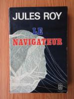 Anticariat: Jules Roy - Le navigateur