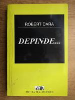 Anticariat: Robert Dara - Depinde...