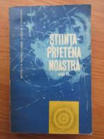 Stiinta, prietena noastra (volumul 2)