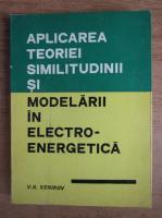 Anticariat: V. A. Venikov - Aplicarea teoriei similtudinii si modelarii in electro-energetica