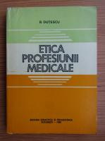 Anticariat: B. Dutescu - Etica profesiunii medicale