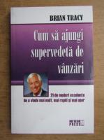 Anticariat: Brian Tracy - Cum sa ajungi supervedeta de vanzari