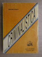 Emilian Stancu - Criminalistica, volumul 1. Tehnica criminalistica