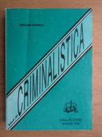 Emilian Stancu - Criminalistica, volumul 2. Tactica si metodologia criminalistica