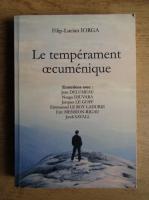 Filip Lucian Iorga - Le temperament oecumenique