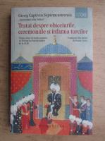 Anticariat: Georg Captivus Septemcastrensis - Tratat despre obiceiurile, ceremoniile si infamia turcilor