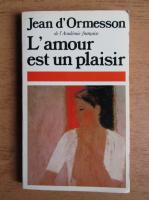 Jean D Ormesson - L'amour est un plaisir