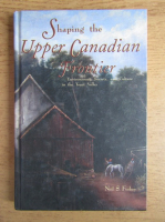 Anticariat: Neil S. Forkey - Shaping the upper canadian frontier