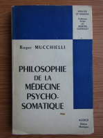 Roger Mucchielli - Philosophie de la medecine psycho-somatique