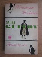 Anticariat: Sacha Guitry - N'ecoutez pas, mesdames! Faisons un reve