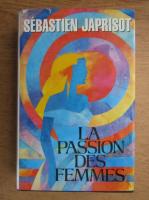 Sebastien Japrisot - La passion des femmes
