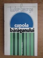 Anticariat: Tudor George - Cupola Baraganului