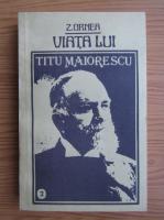 Z. Ornea - Viata lui Titu Maiorescu (volumul 2)