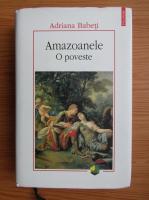 Anticariat: Adriana Babeti - Amazoanele, O poveste