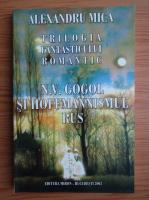 Anticariat: Alexandru Mica - Trilogia fantasticului romantic, volumul 1. N. V. Gogol si Hoffmannismul rus