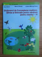 Anticariat: Ana Otvos, Maria Chereji - Dictionarul de cunoasterea mediului, stiinte si educatie pentru sanatate, pentru clasele I-IV