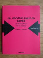 Anticariat: Claude Serfati - La mondialisation armee. Le desequilibre de la terreur