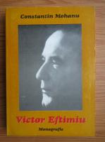 Constantin Mohanu - Victor Eftimiu, monografie