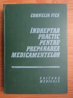 Cornelia Fica - Indreptar practic pentru prepararea medicamentelor