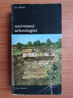 Anticariat: Guy Rachet - Universul arheologiei, volumul 2. Tehnica, istorie, bilant