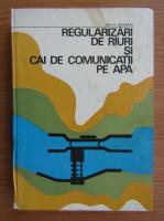 Anticariat: Ion A. Manoliu - Regularizari de rauri si cai de comunicatii pe apa