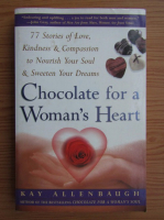 Anticariat: Kay Allenbaugh - Chocolate for a Woman`s Heart