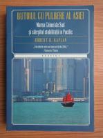 Anticariat: Robert D. Kaplan - Butoiul cu pulbere al Asiei. Marea Chinei de Sud si sfarsitul stabilitatii in Pacific