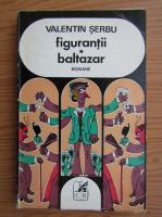 Anticariat: Valentin Serbu - Figurantii. Baltazar
