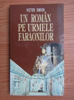 Anticariat: Victor Simion - Un roman pe urmele faraonilor. De la Paralela 45 la Tropicul Racului