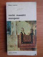 Viktor Lazarev - Vechi maestri europeni (volumul 1)