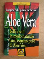 Alice Beringer - Aloe Vera. Belli e sani in modo naturale con l'estratto puro di Aloe Vera