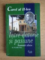 Anticariat: Carol al II-lea - Intre datorie si pasiune, volumul 6. Inseamnari zilnice