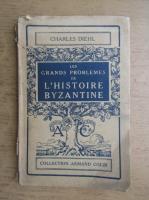 Charles Diehl - Les grands problemes de L'histoire byzantine
