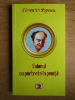 Anticariat: Florentin Popescu - Salonul cu portrete in penita