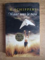 K. Schippers - Waar was je nou