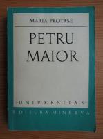 Anticariat: Maria Protase - Petru Maior. Un ctitor de constiinte