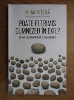 Anticariat: Mihai Fratila - Poate fi trimis Dumnezeu in exil