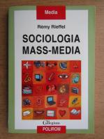 Anticariat: Remy Rieffel - Sociologia mass-media