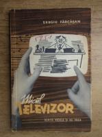Anticariat: Sergiu Farcasan - Micul televizor. Schite vesele si nu prea