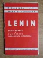 Vladimir Ilici Lenin - Marea initiativa. Cum trebuie organizata intrecere?