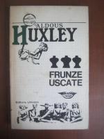 Aldous Huxley - Frunze uscate