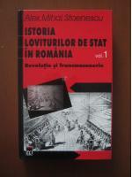 Anticariat: Alex Mihai Stoenescu - Istoria loviturilor de stat in Romania, vol 1. Revolutie si francmasonerie
