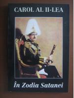 Carol al II-lea - In zodia Satanei. Reflexiuni asupra politicii internationale