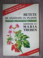 Anticariat: Fritz Geiger - Retete de sanatate cu plante. Prevenire, recunoastere, vindecare. Sanatate cu Maria Treben