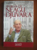 Anticariat: George Radulescu - Un secol cu Neagu Djuvara