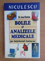 Anticariat: Ioan Nastoiu - Bolile si analizele medicale pe intelesul tuturor