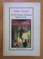 Anticariat: Jules Verne - Cele 500 de milioane ale Begumei. Sarpele de mare (Nr. 11)