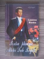Leanne Banks - Pentru placerea Altetei Sale Regale